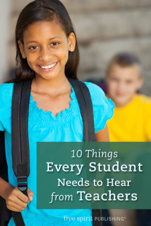 Ten Things Every Student Needs to Hear from Teachers