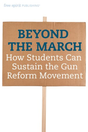 Beyond the March: How Students Can Sustain the Gun Reform Movement